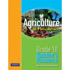 Agriculture in Melanesia – Grade 10 Teacher's Resource by Brian Robertson and Ekpo Ossum